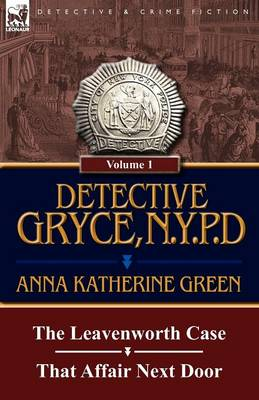 Detective Gryce, N. Y. P. D.: Volume: 1-The Leavenworth Case and That Affair Next Door (Paperback)