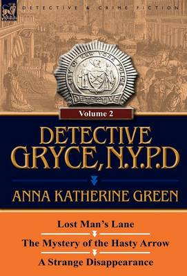 Detective Gryce, N. Y. P. D.: Volume: 2-Lost Man's Lane, the Mystery of the Hasty Arrow and a Strange Disappearance (Hardback)