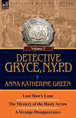 Detective Gryce, N. Y. P. D.: Volume: 2-Lost Man's Lane, the Mystery of the Hasty Arrow and a Strange Disappearance (Paperback)