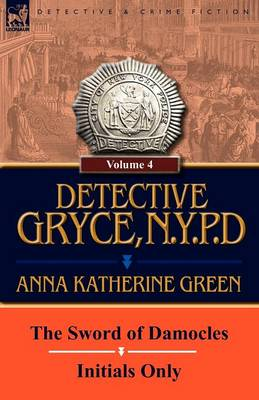 Detective Gryce, N. Y. P. D.: Volume: 4-The Sword of Damocles and Initials Only (Paperback)
