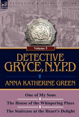 Detective Gryce, N. Y. P. D.: Volume: 5-One of My Sons, the House of the Whispering Pines and the Staircase at the Heart's Delight (Hardback)