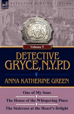 Detective Gryce, N. Y. P. D.: Volume: 5-One of My Sons, the House of the Whispering Pines and the Staircase at the Heart's Delight (Paperback)