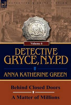 Detective Gryce, N. Y. P. D.: Volume: 6-Behind Closed Doors and a Matter of Millions (Hardback)