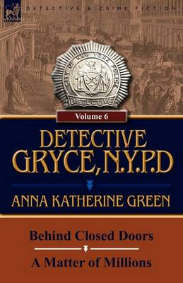 Detective Gryce, N. Y. P. D.: Volume: 6-Behind Closed Doors and a Matter of Millions (Paperback)