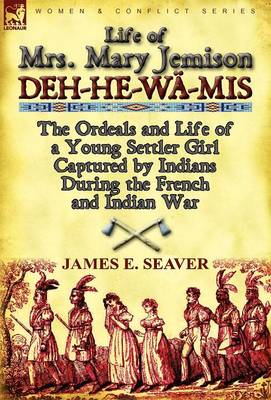 Life of Mrs. Mary Jemison: Deh-He-W -MIS-The Ordeals and Life of a Young Settler Girl Captured by Indians During the French and Indian War (Hardback)