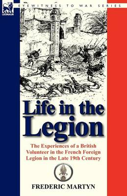 Life in the Legion: The Experiences of a British Volunteer in the French Foreign Legion in the Late 19th Century (Paperback)