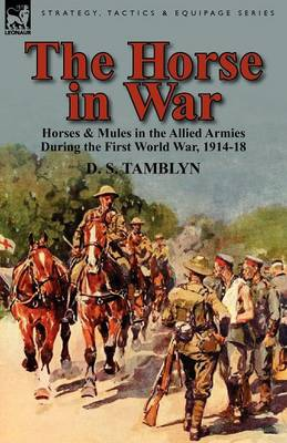 The Horse in War: Horses & Mules in the Allied Armies During the First World War, 1914-18 (Paperback)
