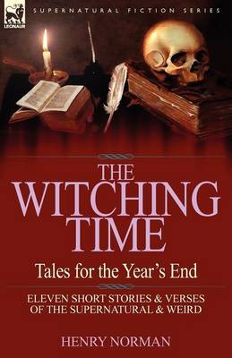 The Witching Time: Tales for the Year's End-11 Short Stories & Verses of the Supernatural & Weird (Paperback)
