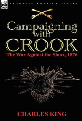 Campaigning with Crook: The War Against the Sioux, 1876 (Hardback)