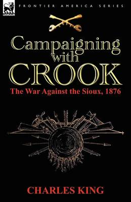 Campaigning with Crook: The War Against the Sioux, 1876 (Paperback)