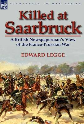 Killed at Saarbruck: A British Newspaperman's View of the Franco-Prussian War (Hardback)