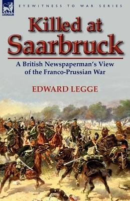 Killed at Saarbruck: A British Newspaperman's View of the Franco-Prussian War (Paperback)