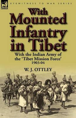 With Mounted Infantry in Tibet: With the Indian Army of the 'tibet Mission Force' 1903-04 (Paperback)