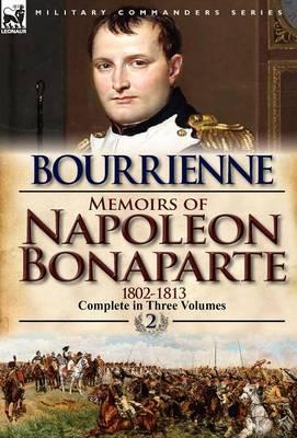 Memoirs of Napoleon Bonaparte: Volume 2-1802-1813 (Hardback)