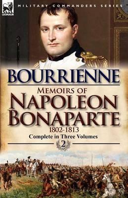 Memoirs of Napoleon Bonaparte: Volume 2-1802-1813 (Paperback)
