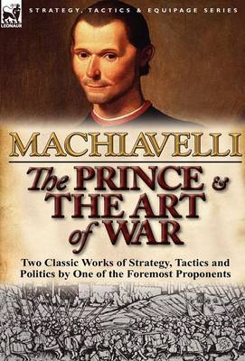 The Prince & the Art of War: Two Classic Works of Strategy, Tactics and Politics by One of the Foremost Proponents (Hardback)