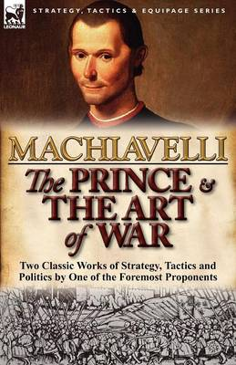 The Prince & the Art of War: Two Classic Works of Strategy, Tactics and Politics by One of the Foremost Proponents (Paperback)
