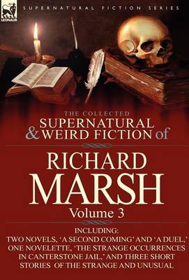 The Collected Supernatural and Weird Fiction of Richard Marsh: Volume 3-Including Two Novels, 'a Second Coming' and 'a Duel, ' One Novelette, 'The Str (Hardback)