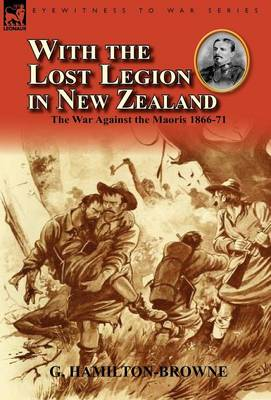 With the Lost Legion in New Zealand: the War Against the Maoris 1866-71 (Hardback)