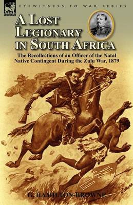 A Lost Legionary in South Africa: The Recollections of an Officer of the Natal Native Contingent During the Zulu War, 1879 (Paperback)
