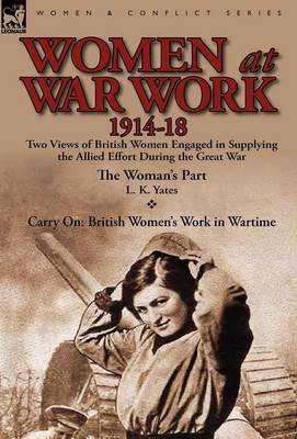Women at War Work 1914-18: Two Views of British Women Engaged in Supplying the Allied Effort During the Great War (Hardback)