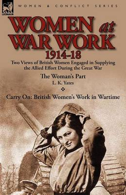 Women at War Work 1914-18: Two Views of British Women Engaged in Supplying the Allied Effort During the Great War (Paperback)