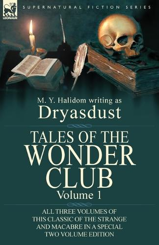 Tales of the Wonder Club: All Three Volumes of This Classic of the Strange and Macabre in a Special Two Volume Edition-Volume 1 (Paperback)