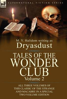 Tales of the Wonder Club: All Three Volumes of This Classic of the Strange and Macabre in a Special Two Volume Edition-Volume 2 (Hardback)