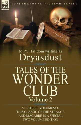 Tales of the Wonder Club: All Three Volumes of This Classic of the Strange and Macabre in a Special Two Volume Edition-Volume 2 (Paperback)