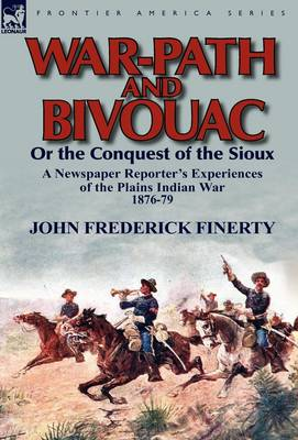 War-Path and Bivouac or the Conquest of the Sioux: a Newspaper Reporter's Experiences of the Plains Indian War 1876-79 (Hardback)