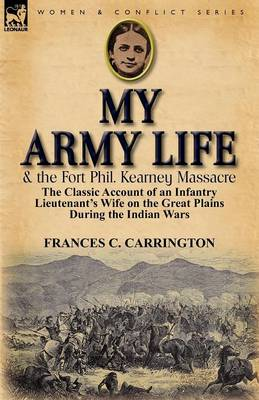 My Army Life and the Fort Phil. Kearney Massacre: The Classic Account of an Infantry Lieutenant's Wife on the Great Plains During the Indian Wars (Paperback)