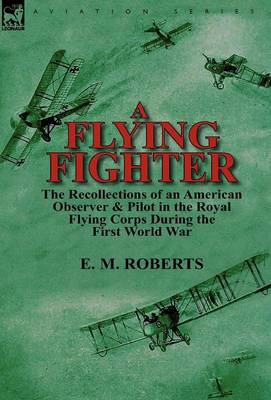 A Flying Fighter: The Recollections of an American Observer & Pilot in the Royal Flying Corps During the First World War (Hardback)