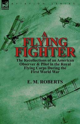 A Flying Fighter: The Recollections of an American Observer & Pilot in the Royal Flying Corps During the First World War (Paperback)