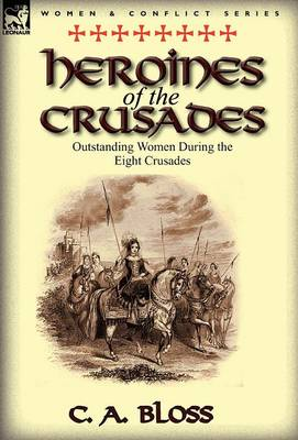 Heroines of the Crusades: Outstanding Women During the Eight Crusades (Hardback)