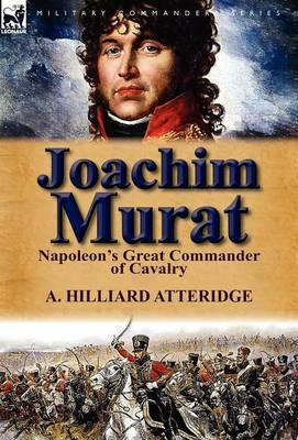 Joachim Murat: Napoleon's Great Commander of Cavalry (Hardback)