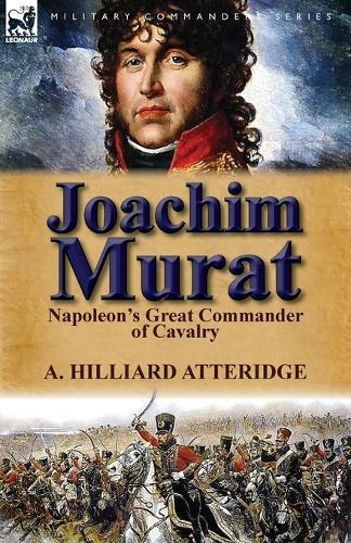 Joachim Murat: Napoleon's Great Commander of Cavalry (Paperback)
