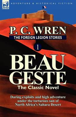 The Foreign Legion Stories 1: Beau Geste: Daring Exploits and High Adventure Under the Torturous Sun of North Africa's Sahara Desert (Paperback)