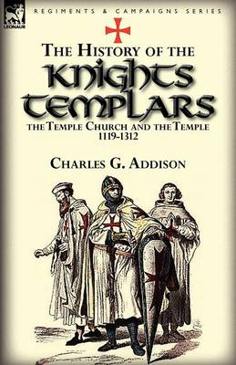 The History of the Knights Templars, the Temple Church, and the Temple, 1119-1312 (Paperback)