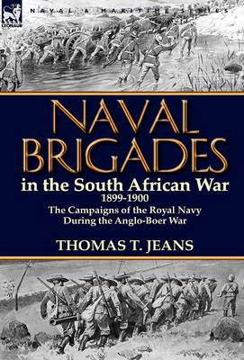 Naval Brigades in the South African War 1899-1900: The Campaigns of the Royal Navy During the Anglo-Boer War (Hardback)