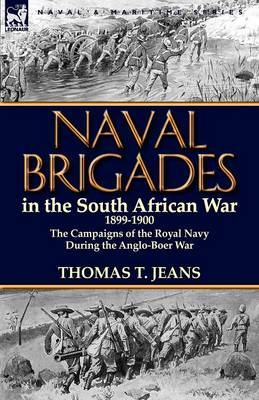 Naval Brigades in the South African War 1899-1900: The Campaigns of the Royal Navy During the Anglo-Boer War (Paperback)