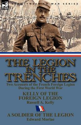 The Legion in the Trenches: Two Accounts of the French Foreign Legion During the First World War (Paperback)