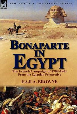 Bonaparte in Egypt: The French Campaign of 1798-1801 from the Egyptian Perspective (Hardback)