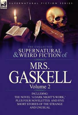 The Collected Supernatural and Weird Fiction of Mrs. Gaskell-Volume 2: Including One Novel 'a Dark Night's Work, ' Four Novelettes 'crowley Castle, ' (Hardback)