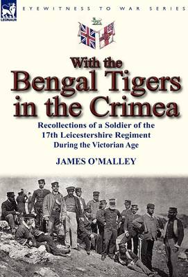 With the Bengal Tigers in the Crimea: Recollections of a Soldier of the 17th Leicestershire Regiment During the Victorian Age (Hardback)
