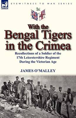 With the Bengal Tigers in the Crimea: Recollections of a Soldier of the 17th Leicestershire Regiment During the Victorian Age (Paperback)
