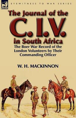 The Journal of the C. I. V. in South Africa: The Boer War Record of the London Volunteers by Their Commanding Officer (Paperback)