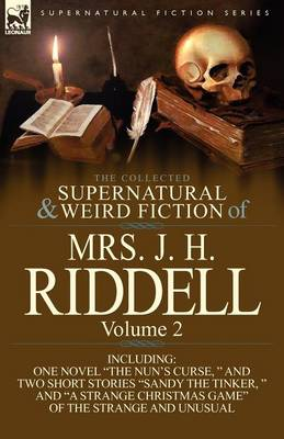 The Collected Supernatural and Weird Fiction of Mrs. J. H. Riddell: Volume 2-Including One Novel the Nun's Curse, and Two Short Stories Sandy the (Paperback)