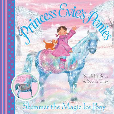Princess Evie's Ponies: Shimmer the Magic Ice Pony - Princess Evie (Paperback)
