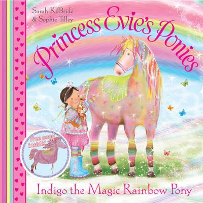 Princess Evie's Ponies: Indigo the Magic Rainbow Pony - Princess Evie (Paperback)