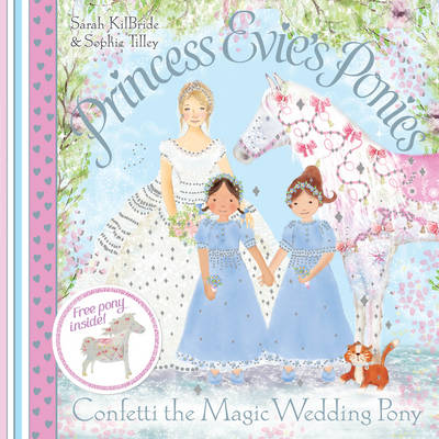 Princess Evie's Ponies: Confetti the Magic Wedding Pony - Princess Evie's Ponies (Paperback)